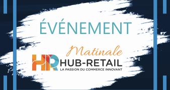 Matinale Hub-retail : RDV Vendredi 19 Juin à partir de 10h30
